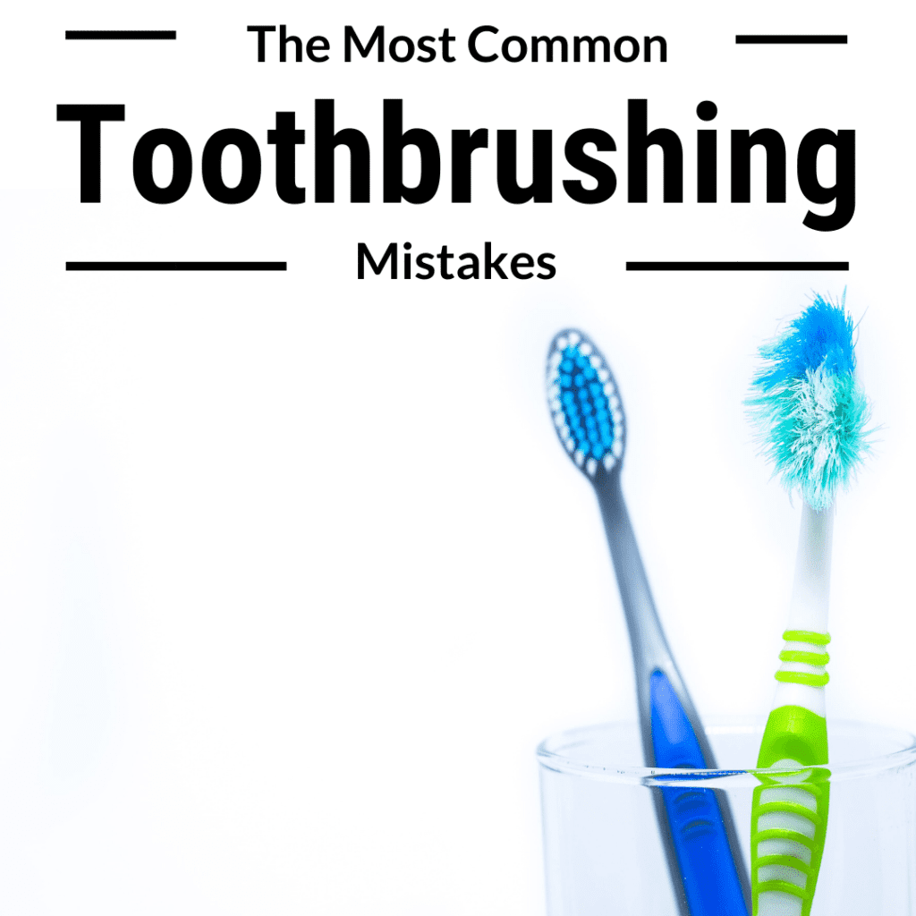 The Most Common Toothbrushing Mistakes