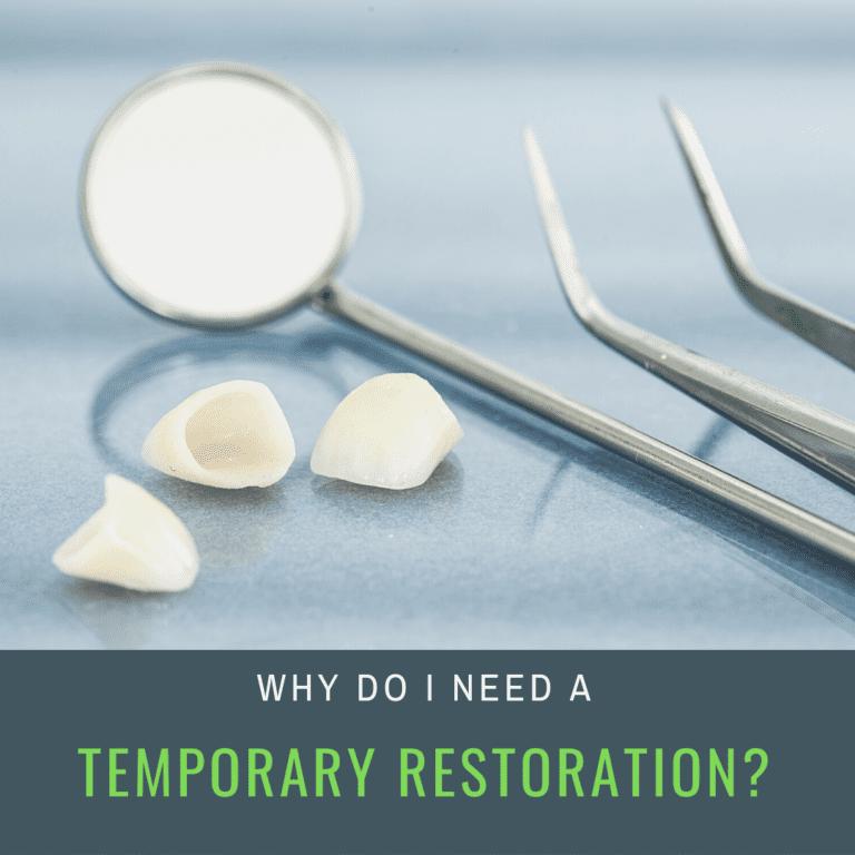 Why Do I Need a Temporary Restoration?